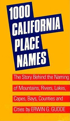 Image for One Thousand California Place Names: The Story Behind the Naming of Mountains, Rivers, Lakes, Capes, Bays, Counties and Cities, Third Revised edition