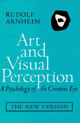 Image for ART AND VISUAL PERCEPTION : A PSYCHOLOGY OF THE CREATIVE EYE THE NEW VERSION