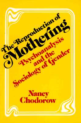 Image for The Reproduction of Mothering: Psychoanalysis and the Sociology of Gender