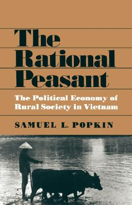 RATIONAL PEASANT, THE THE POLITICAL ECONOMY OF RURAL SOCIETY ON VIETNAM, POPKIN, SAMUEL