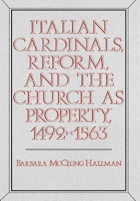 Image for Italian Cardinals, Reform, and the Church as Property, 1492-1563 (PUBLICATIONS OF THE UCLA CENTER FOR MEDIEVAL AND RENAISSANCE STUDIES)