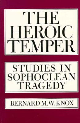 The Heroic Temper: Studies in Sophoclean Tragedy (Sather Classical Lectures), Bernard M. Knox