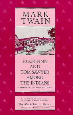 Huck Finn and Tom Sawyer among the Indians: And Other Unfinished Stories, MARK TWAIN