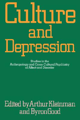 Culture and Depression: Studies in the Anthropology and Cross-Cultural Psychiatry of Affect and Disorder (Comparative Studies of Health Systems and Medical Care)