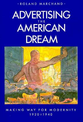 Advertising the American Dream: Making Way for Modernity, 1920-1940, Marchand, Roland