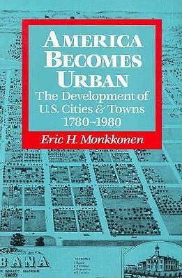 Image for AMERICA BECOMES URBAN: THE DEVELOPMENT OF U.S. CITIES & TOWNS 1780-1980
