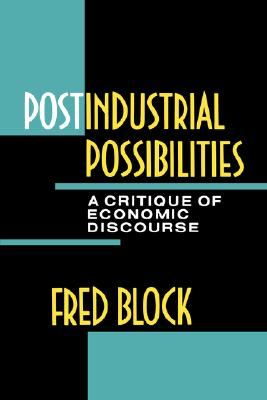 Postindustrial Possibilities: A Critique of Economic Discourse, Block, Fred L.