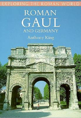 Roman Gaul and Germany (Exploring the Roman World), ANTHONY KING