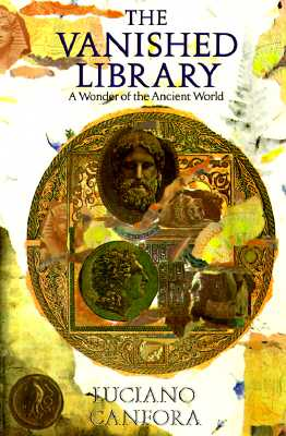 The Vanished Library: A Wonder of the Ancient World (Hellenistic Culture and Society), Canfora, Luciano