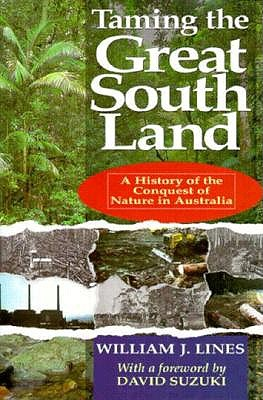Image for TAMING THE GREAT SOUTH LAND A HISTORY OF THE CONQUEST OF NATURE IN AUSTRALIA