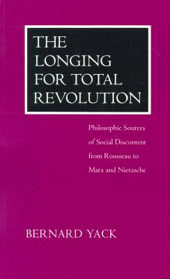 Image for The Longing for Total Revolution: Philosophic Sources of Social Discontent from Rousseau to Marx and Nietzsche