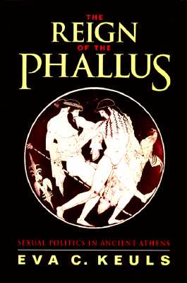 Image for The Reign of the Phallus: Sexual Politics in Ancient Athens (First Thus)