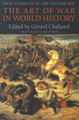 The Art of War in World History: From Antiquity to the Nuclear Age, Chaliand, G�rard
