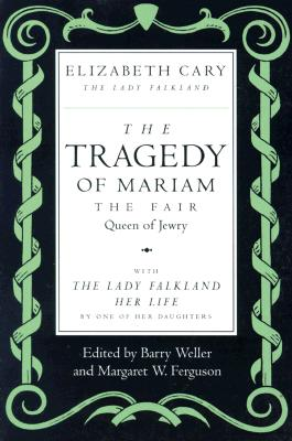 Image for The Tragedy of Mariam, the Fair Queen of Jewry: with The Lady Falkland:  Her Life, by One of Her Daughters