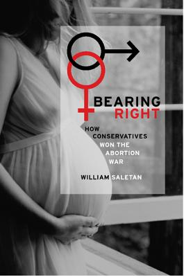 Image for Bearing Right: How Conservatives Won the Abortion War