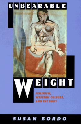 Image for Unbearable Weight: Feminism, Western Culture, and the Body