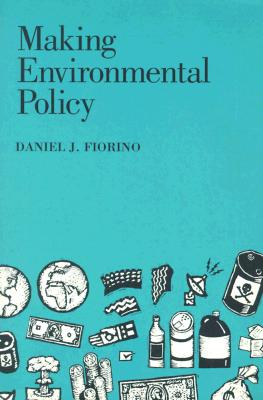 Making Environmental Policy, Fiorino, Daniel J.