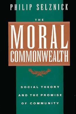 The Moral Commonwealth: Social Theory and the Promise of Community, Selznick, Philip