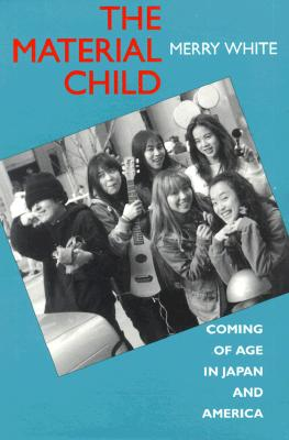 MATERIAL CHILD, THE COMING OF AGE IN JAPAN AND AMERICA, WHITE, MERRY