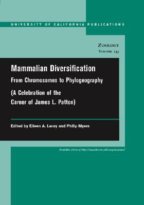 Image for Mammalian Diversification: From Chromosomes to Phylogeography (Volume 133) (UC Publications in Zoology)