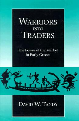 WARRIORS INTO TRADERS  The Power of the Market in Early Greece