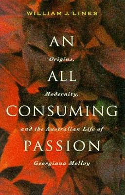 Image for An All Consuming Passion: Origins, Modernity, and the Australian Life of Georgiana Molloy