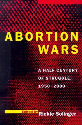 Abortion Wars: A Half Century of Struggle, 1950?2000