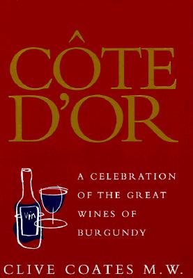 Image for Côte D'Or: A Celebration of the Great Wines of Burgundy