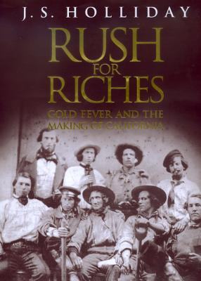 Rush for Riches: Gold Fever and the Making of California, Holliday, J.S.