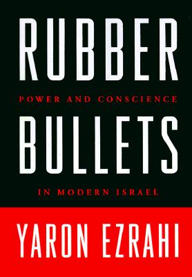 Image for RUBBER BULLETS POWER AND CONSCIENCE IN MODERN ISRAEL