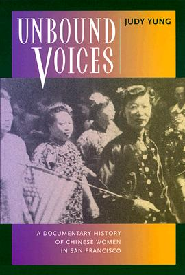 Image for Unbound Voices  A Documentary History of Chinese Women in San Francisco