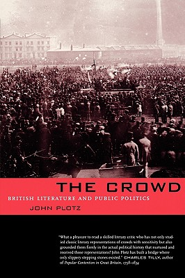 The Crowd: British Literature and Public Politics, John Plotz
