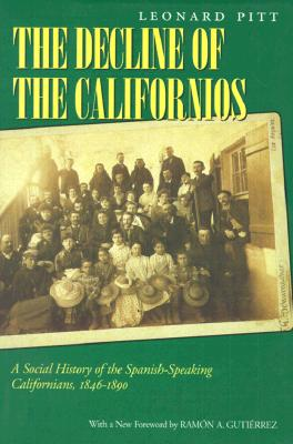 Decline of the Californios: A Social History of the Spanish-Speaking Californias, 1846-1890, Pitt, Leonard; Gutierrez, Ramon A.