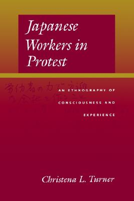 Image for Japanese Workers in Protest: An Ethnography of Consciousness and Experience