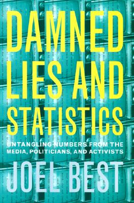 Image for Damned Lies and Statistics: Untangling Numbers From the Media, Politicians, and