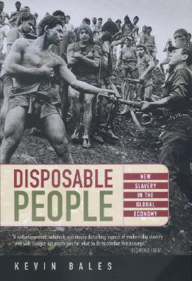 Disposable People: New Slavery in the Global Economy, Bales, Kevin