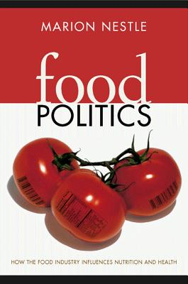 Food Politics: How the Food Industry Influences Nutrition and Health (California Studies in Food and Culture), Nestle, Marion