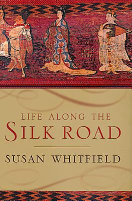 Life along the Silk Road, Whitfield, Susan