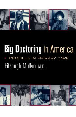 Image for Big Doctoring in America: Profiles in Primary Care