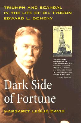 Image for Dark Side of Fortune: Triumph and Scandal in the Life of Oil Tycoon Edward L. Doheny