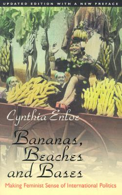 Image for Bananas, Beaches and Bases: Making Feminist Sense of International Politics [Updated Edition]