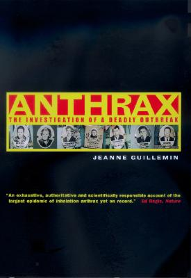 Anthrax : The Investigation of a Deadly Outbreak, Guillemin, Jeanne