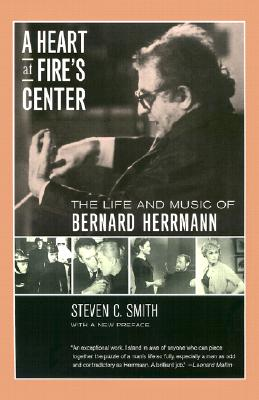 Image for A Heart at Fire's Center: The Life and Music of Bernard Herrmann