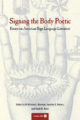Image for Signing the Body Poetic: Essays on American Sign Language Literature