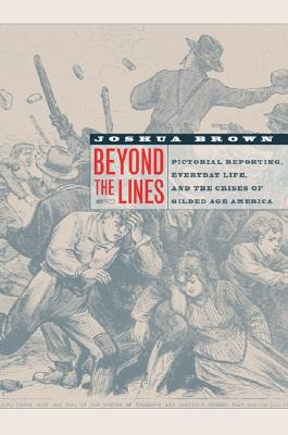Image for Beyond the Lines: Pictorial Reporting, Everyday Life, and the Crisis of Gilded Age America