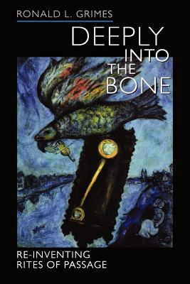 Image for Deeply into the Bone: Re-Inventing Rites of Passage