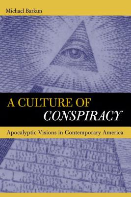 Image for A Culture of Conspiracy: Apocalyptic Visions in Contemporary America