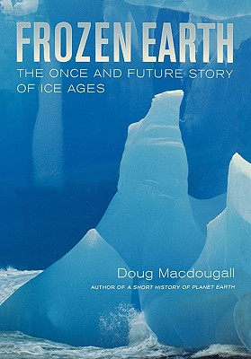 Frozen Earth: The Once and Future Story of Ice Ages, Macdougall, Doug