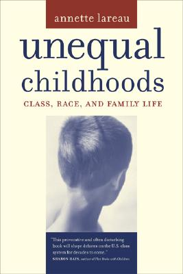 Unequal Childhoods: Class, Race, and Family Life, Annette Lareau