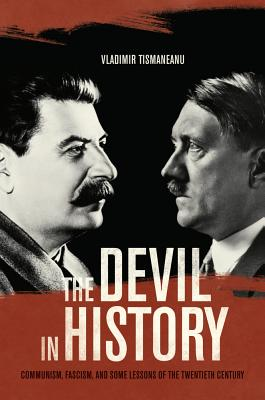 Image for The Devil in History: Communism, Fascism, and Some Lessons of the Twentieth Century